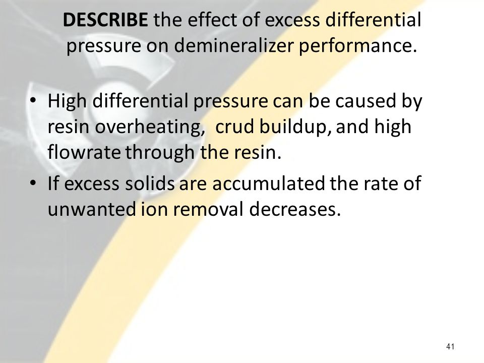 DESCRIBE the effect of excess differential pressure on demineralizer performance.