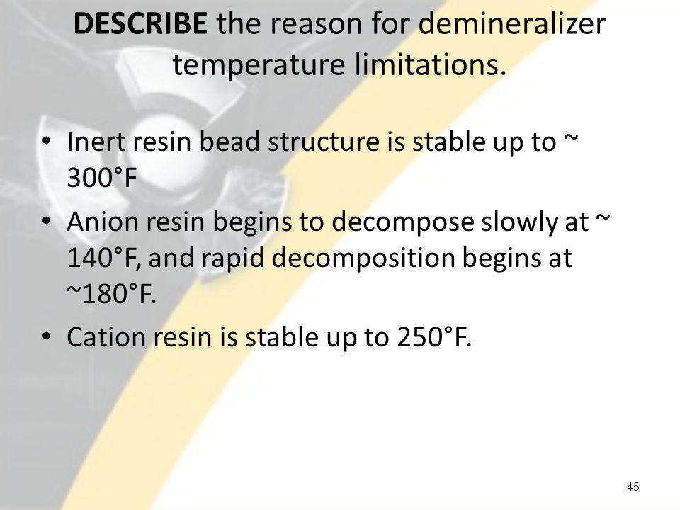 DESCRIBE the reason for demineralizer temperature limitations.