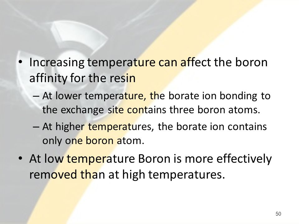 Increasing temperature can affect the boron affinity for the resin