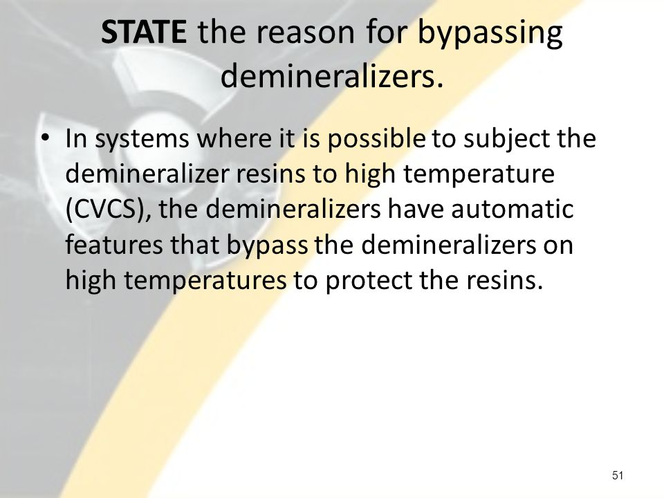 STATE the reason for bypassing demineralizers.