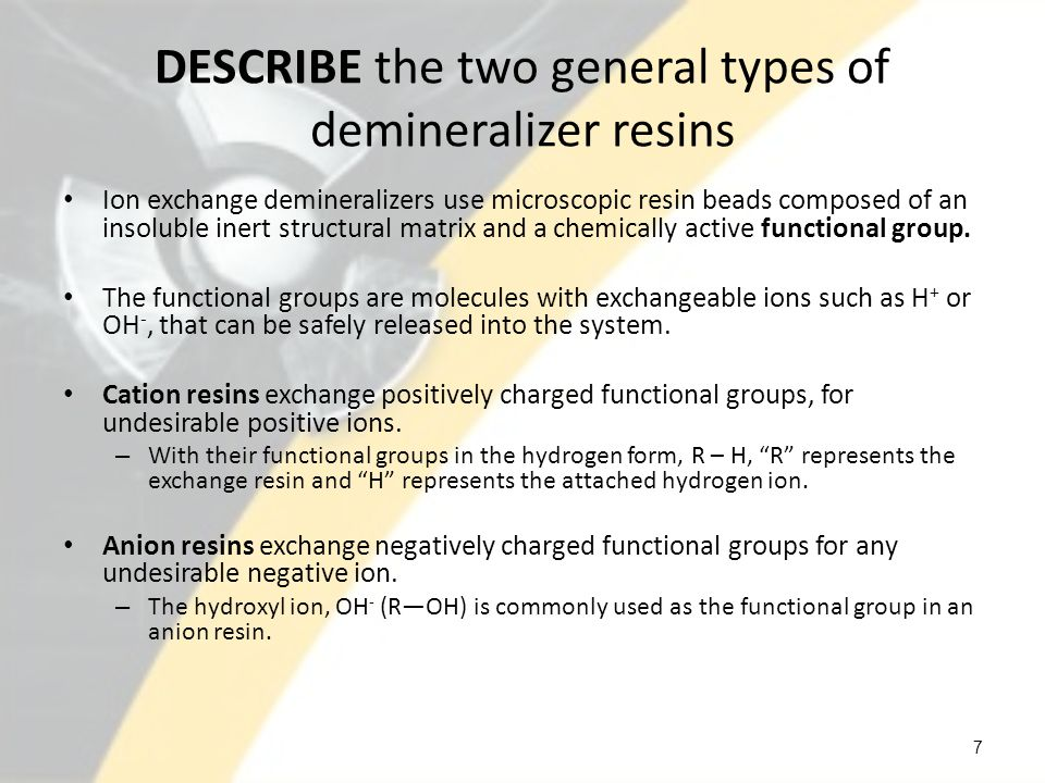 DESCRIBE the two general types of demineralizer resins
