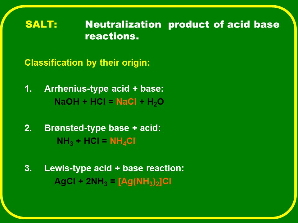 SALT: Neutralization product of acid base reactions.