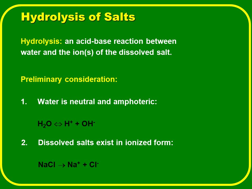 Hydrolysis of Salts Hydrolysis: an acid-base reaction between
