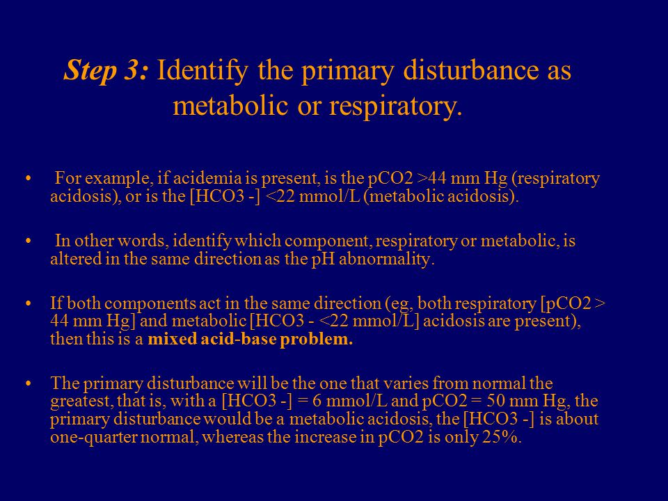 Step 3: Identify the primary disturbance as metabolic or respiratory.