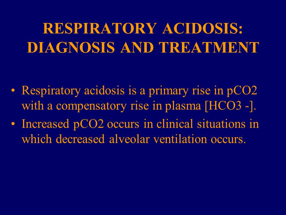 RESPIRATORY ACIDOSIS: DIAGNOSIS AND TREATMENT