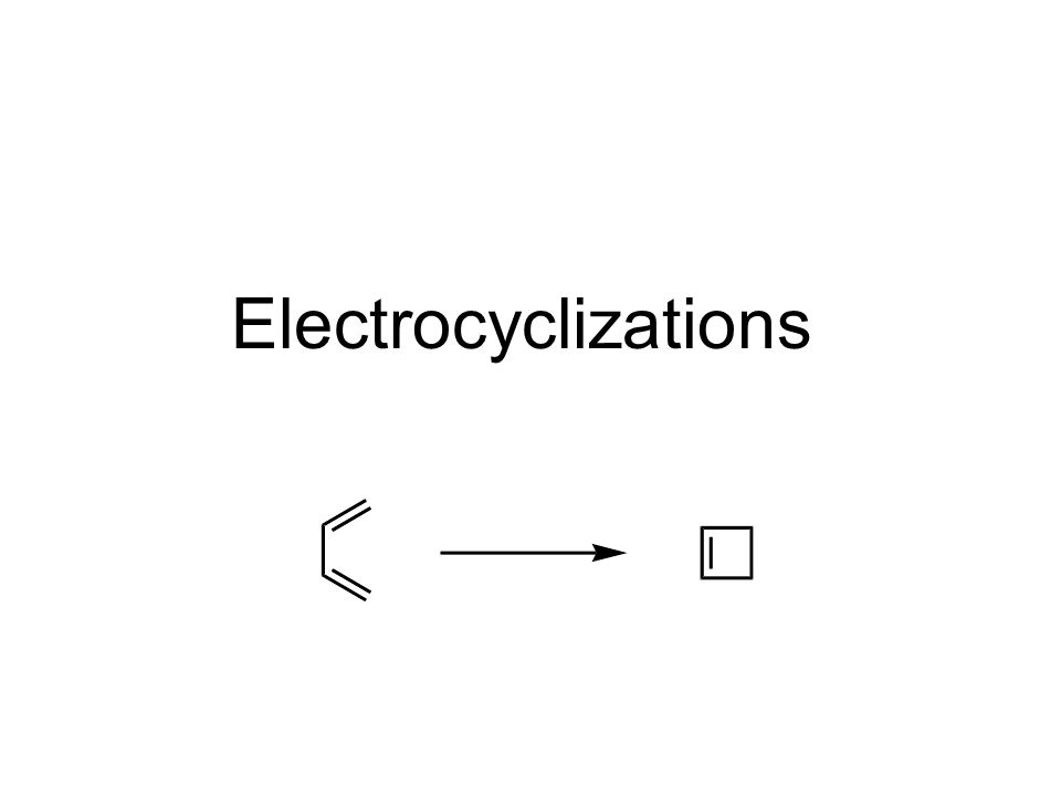 Electrocyclizations Electrocyclizations