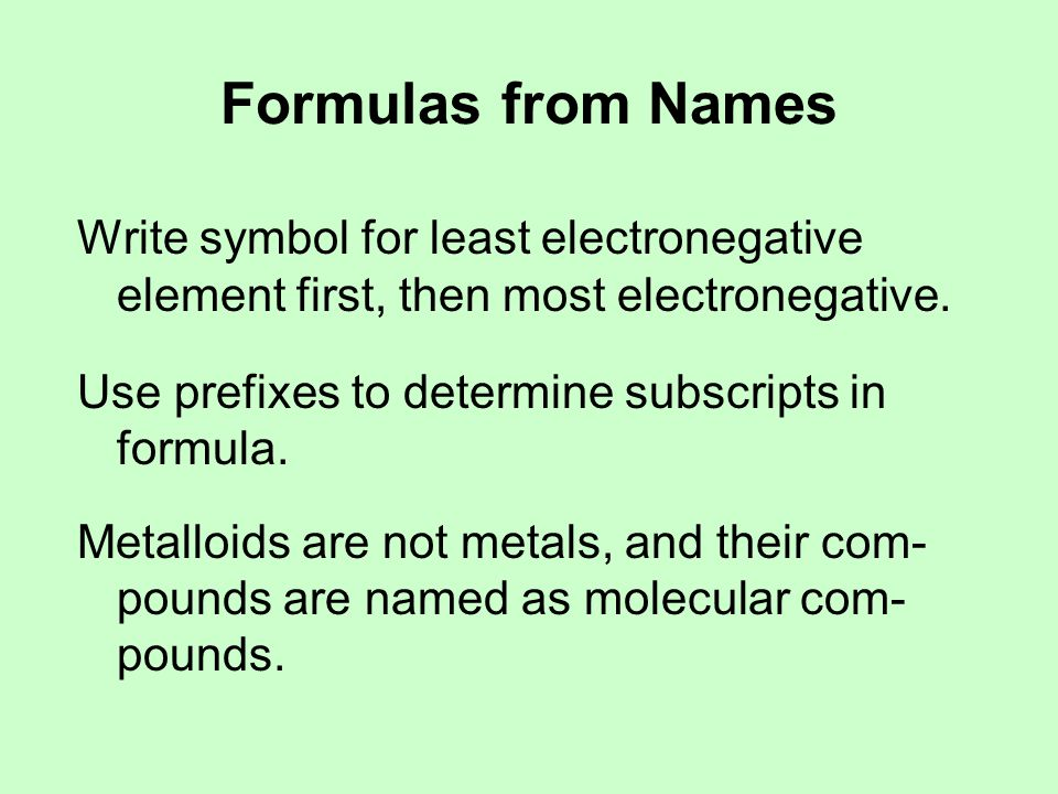 Formulas from Names Write symbol for least electronegative element first, then most electronegative.