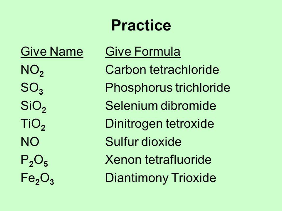 Practice Give Name Give Formula NO2 Carbon tetrachloride