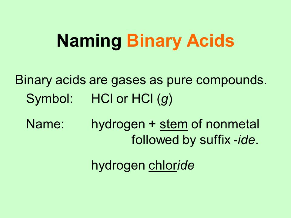 Naming Binary Acids Binary acids are gases as pure compounds.