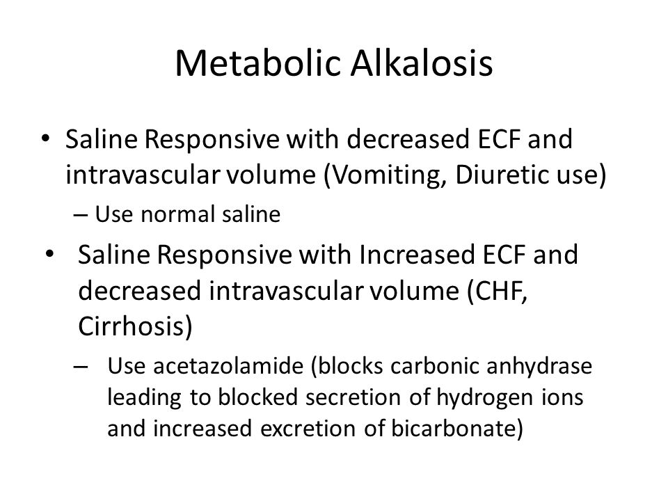 Metabolic Alkalosis Saline Responsive with decreased ECF and intravascular volume (Vomiting, Diuretic use)