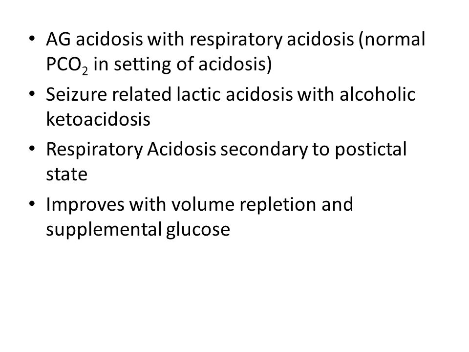 AG acidosis with respiratory acidosis (normal PCO2 in setting of acidosis)