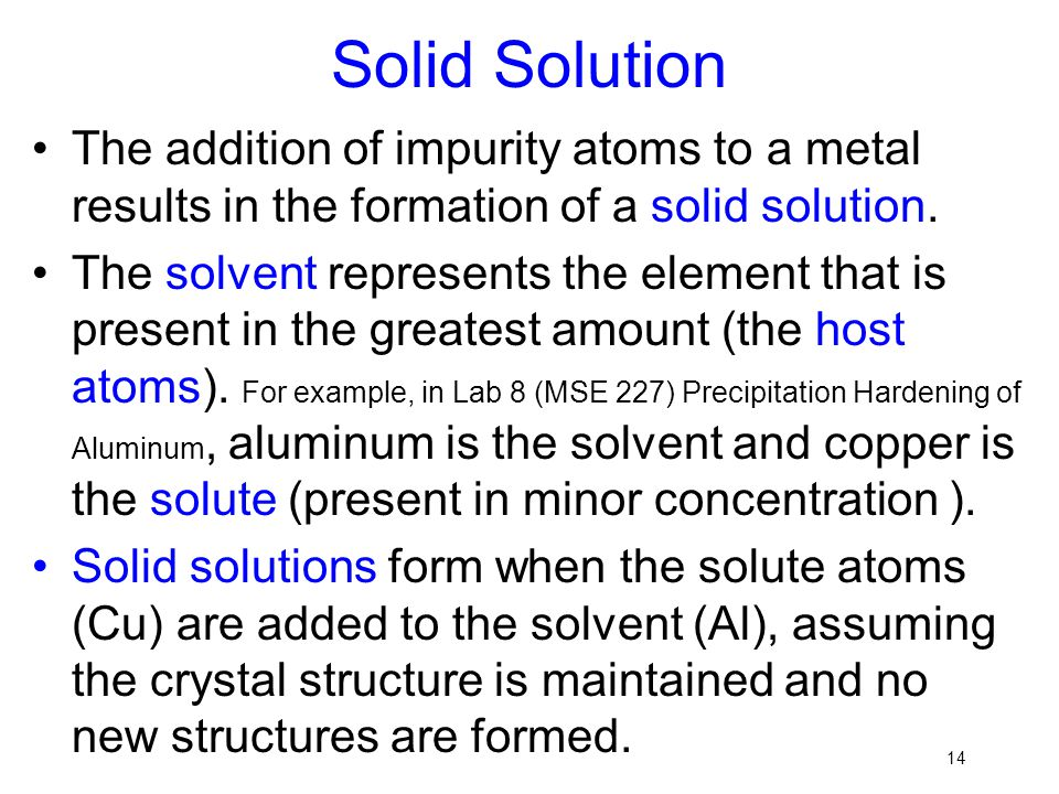 Solid Solution The addition of impurity atoms to a metal results in the formation of a solid solution.