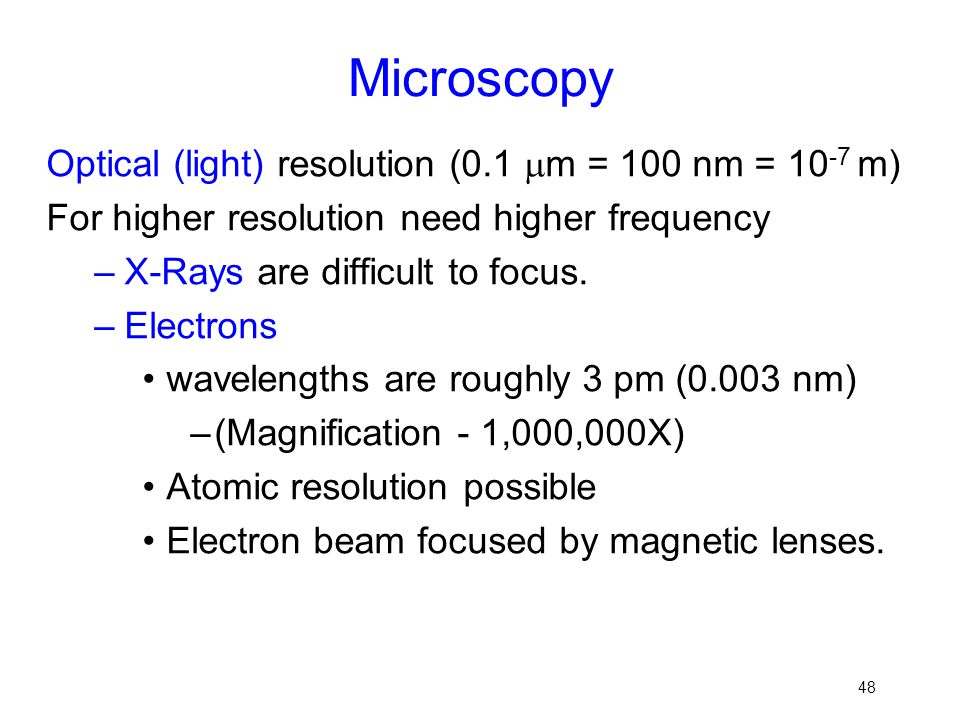 Microscopy Optical (light) resolution (0.1 m = 100 nm = 10-7 m)