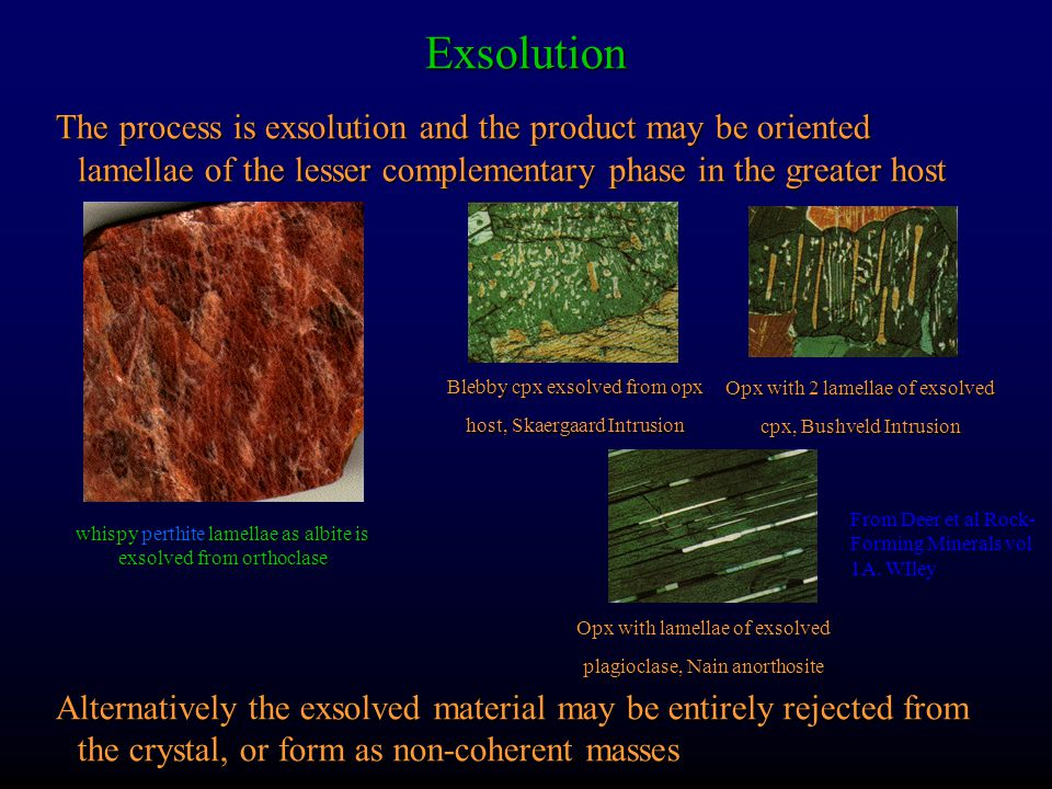 Exsolution The process is exsolution and the product may be oriented lamellae of the lesser complementary phase in the greater host.