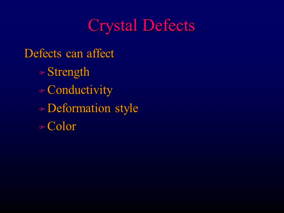 Crystal Defects Defects can affect Strength Conductivity