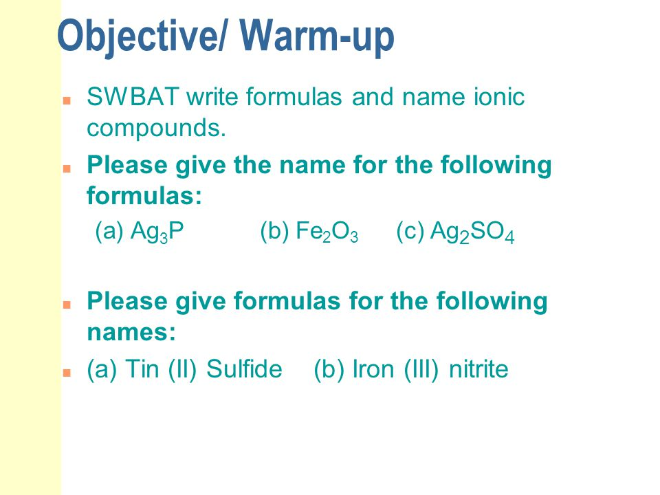 Objective/ Warm-up SWBAT write formulas and name ionic compounds.