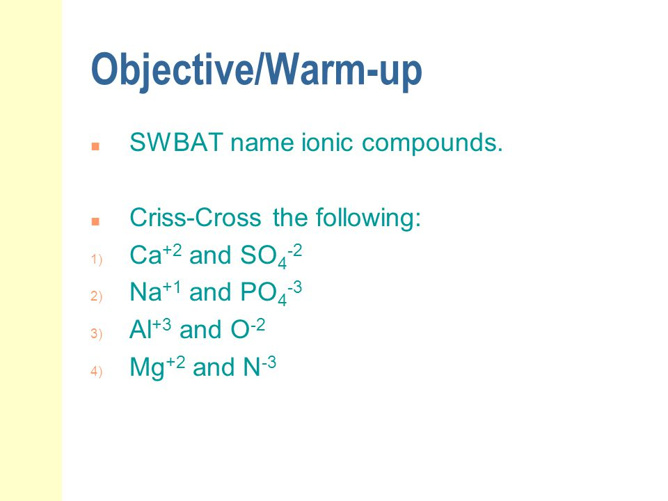 Objective/Warm-up SWBAT name ionic compounds.
