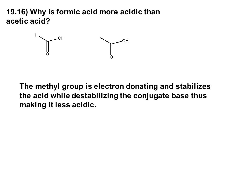 19.16) Why is formic acid more acidic than acetic acid