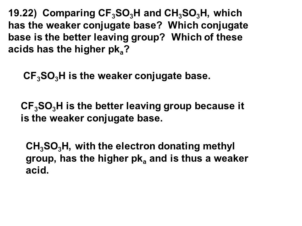 19.22) Comparing CF3SO3H and CH3SO3H, which has the weaker conjugate base Which conjugate base is the better leaving group Which of these acids has the higher pka
