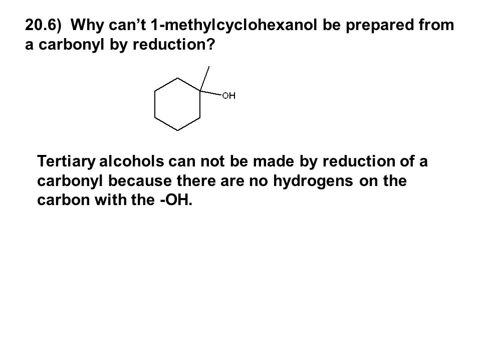 20.6) Why can't 1-methylcyclohexanol be prepared from a carbonyl by reduction