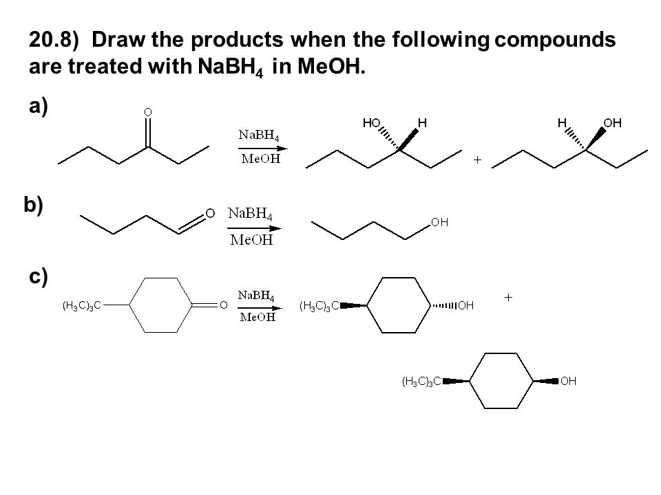 20.8) Draw the products when the following compounds are treated with NaBH4 in MeOH.