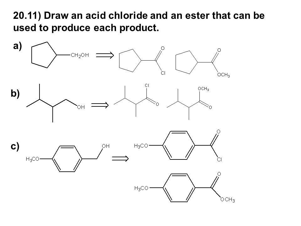 20.11) Draw an acid chloride and an ester that can be used to produce each product.