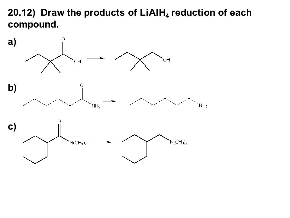 20.12) Draw the products of LiAlH4 reduction of each compound.