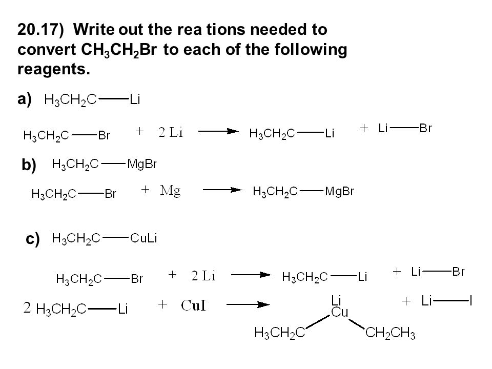 20.17) Write out the rea tions needed to convert CH3CH2Br to each of the following reagents.