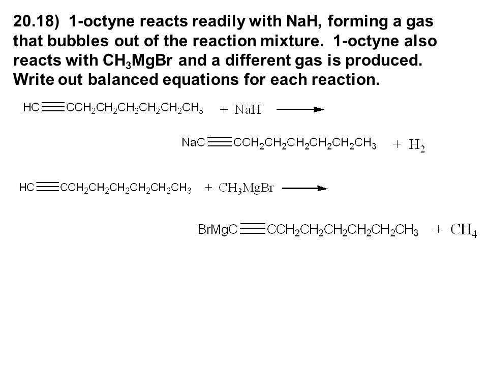 20.18) 1-octyne reacts readily with NaH, forming a gas that bubbles out of the reaction mixture.