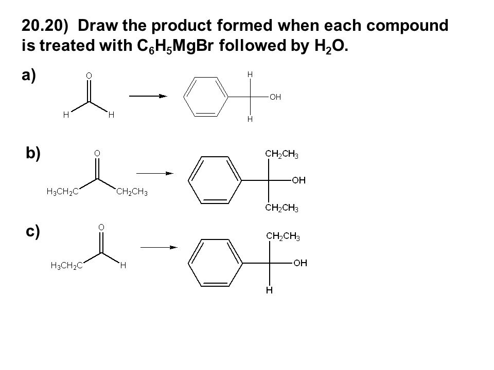 20.20) Draw the product formed when each compound is treated with C6H5MgBr followed by H2O.