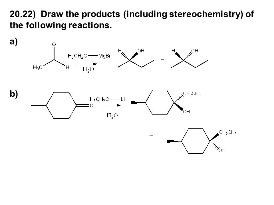 20.22) Draw the products (including stereochemistry) of the following reactions.