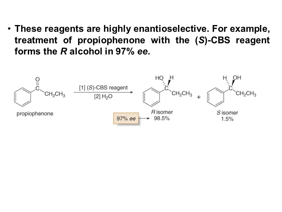 These reagents are highly enantioselective