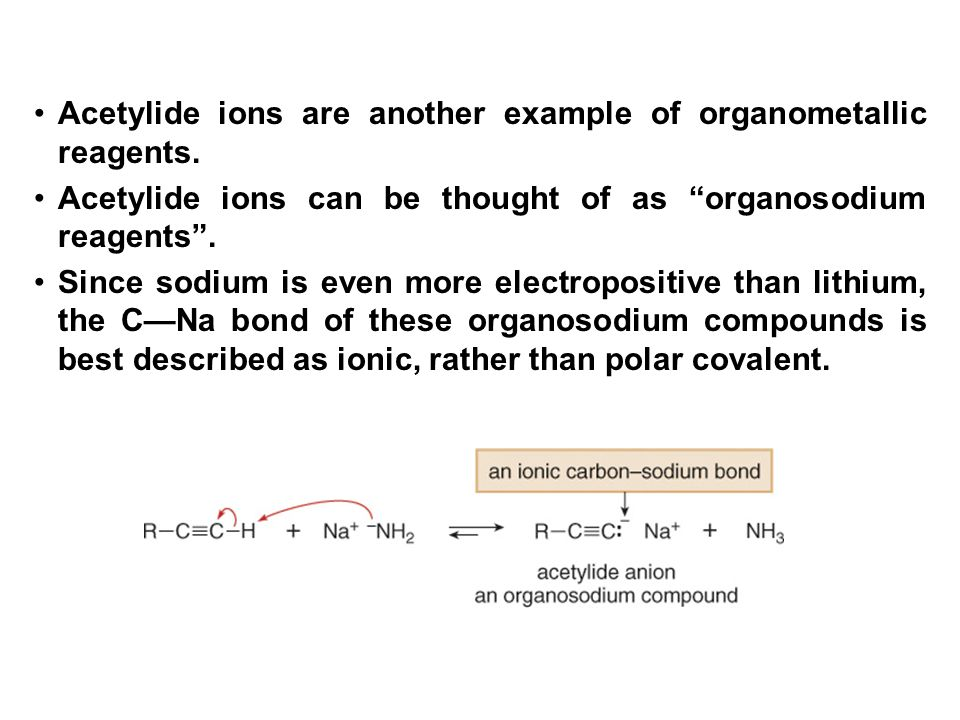Acetylide ions are another example of organometallic reagents.