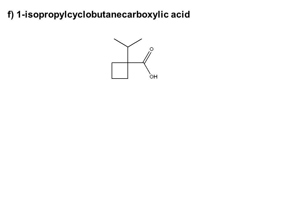f) 1-isopropylcyclobutanecarboxylic acid