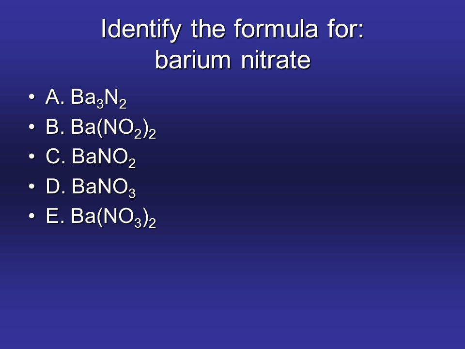 Identify the formula for: barium nitrate