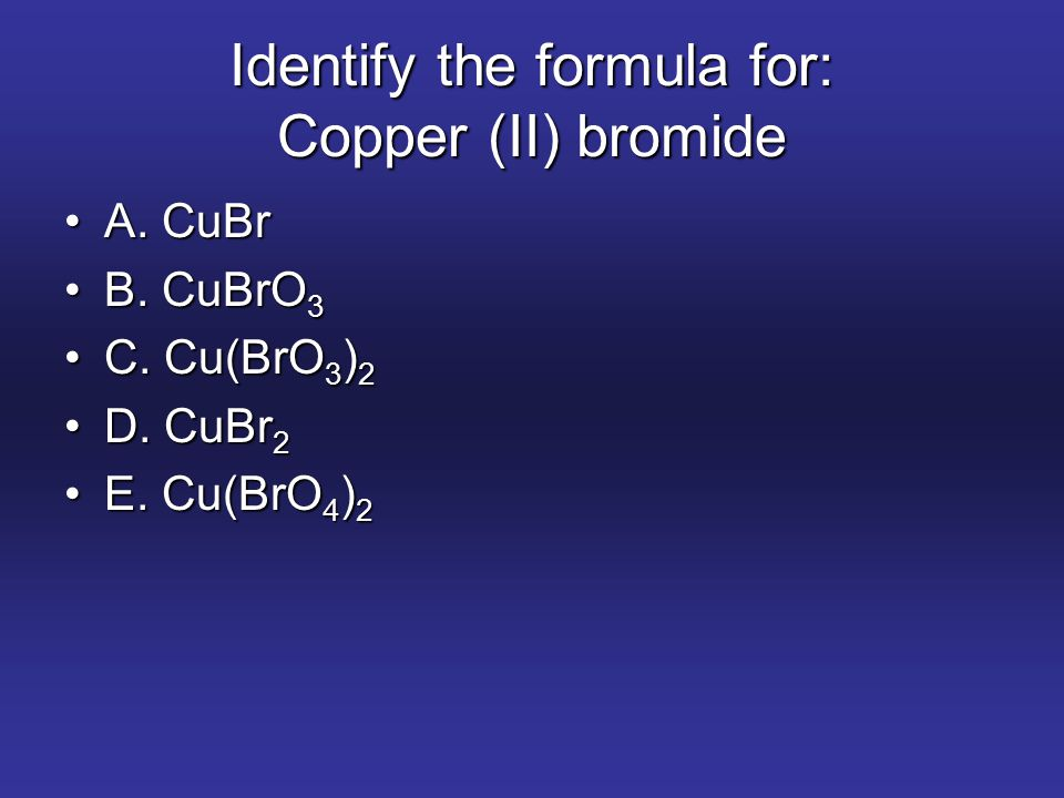Identify the formula for: Copper (II) bromide