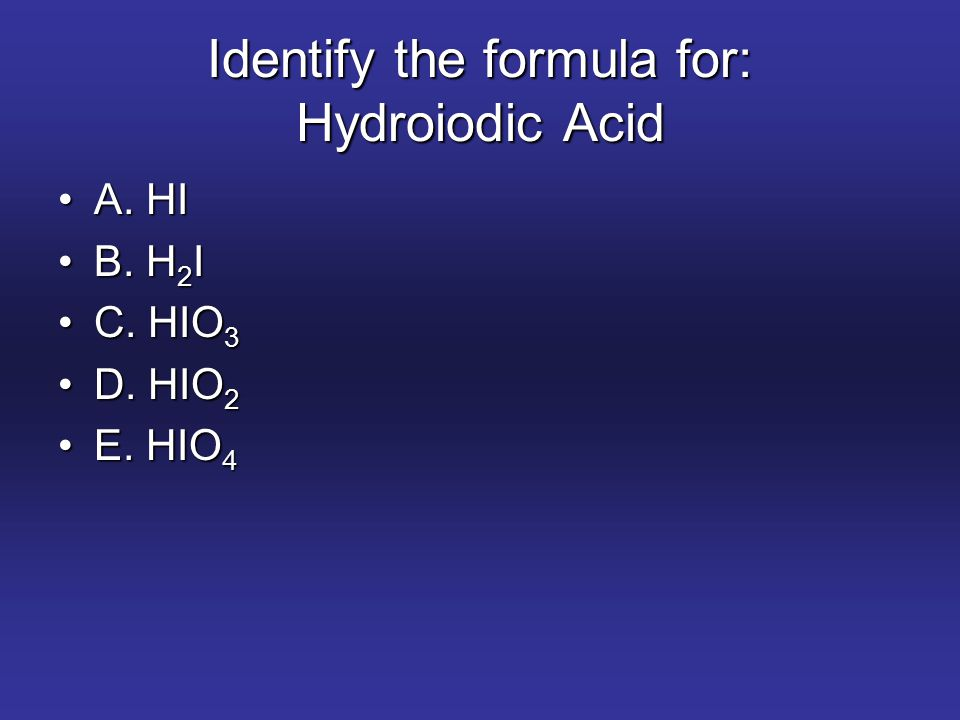 Identify the formula for: Hydroiodic Acid