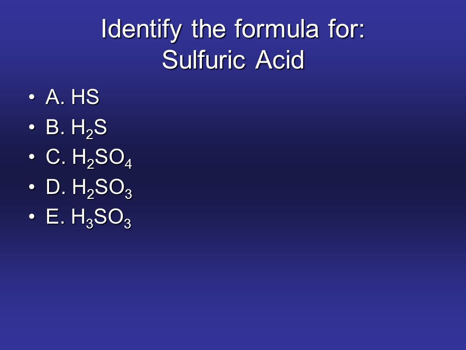 Identify the formula for: Sulfuric Acid