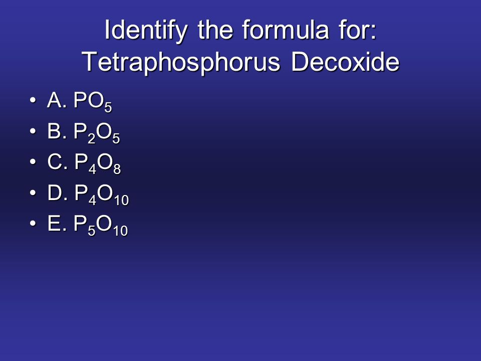 Identify the formula for: Tetraphosphorus Decoxide