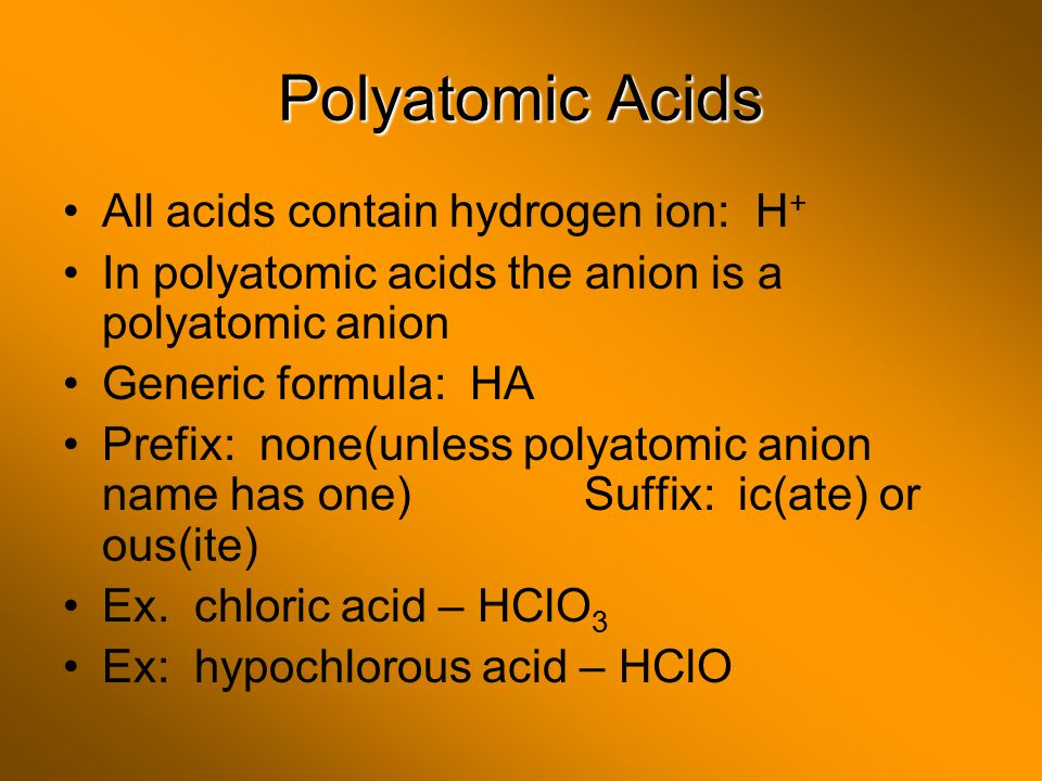 Polyatomic Acids All acids contain hydrogen ion: H+