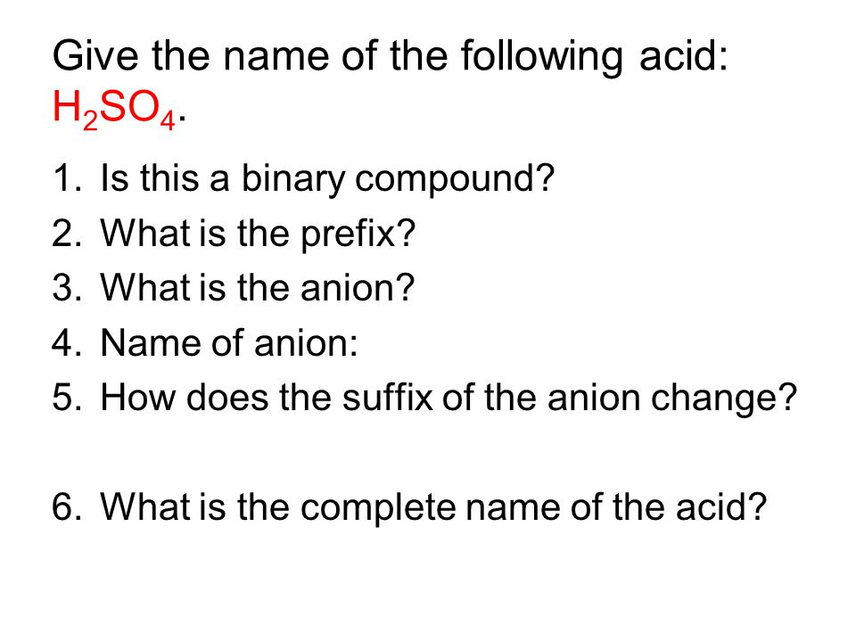 Give the name of the following acid: H2SO4.
