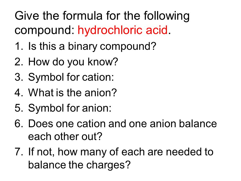 Give the formula for the following compound: hydrochloric acid.