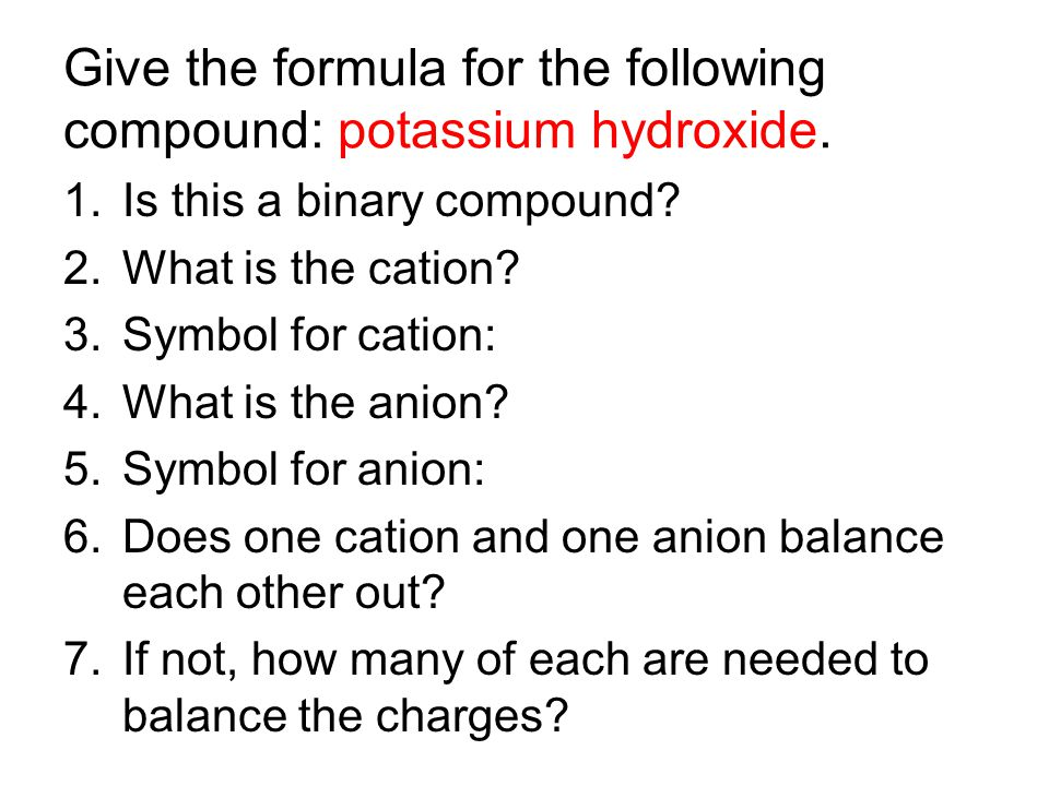 Give the formula for the following compound: potassium hydroxide.