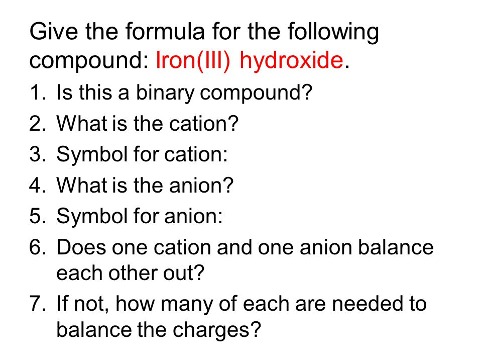 Give the formula for the following compound: Iron(III) hydroxide.