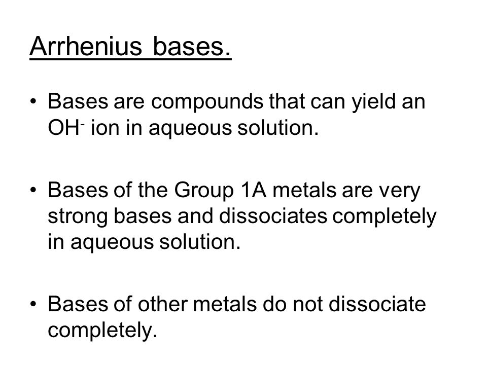 Arrhenius bases. Bases are compounds that can yield an OH- ion in aqueous solution.