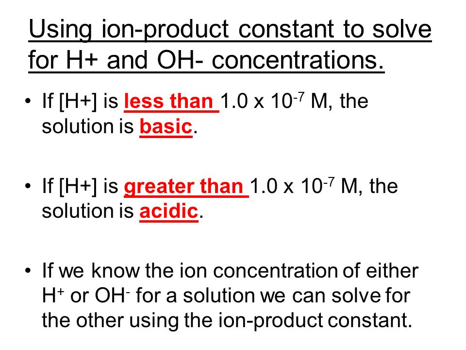 Using ion-product constant to solve for H+ and OH- concentrations.
