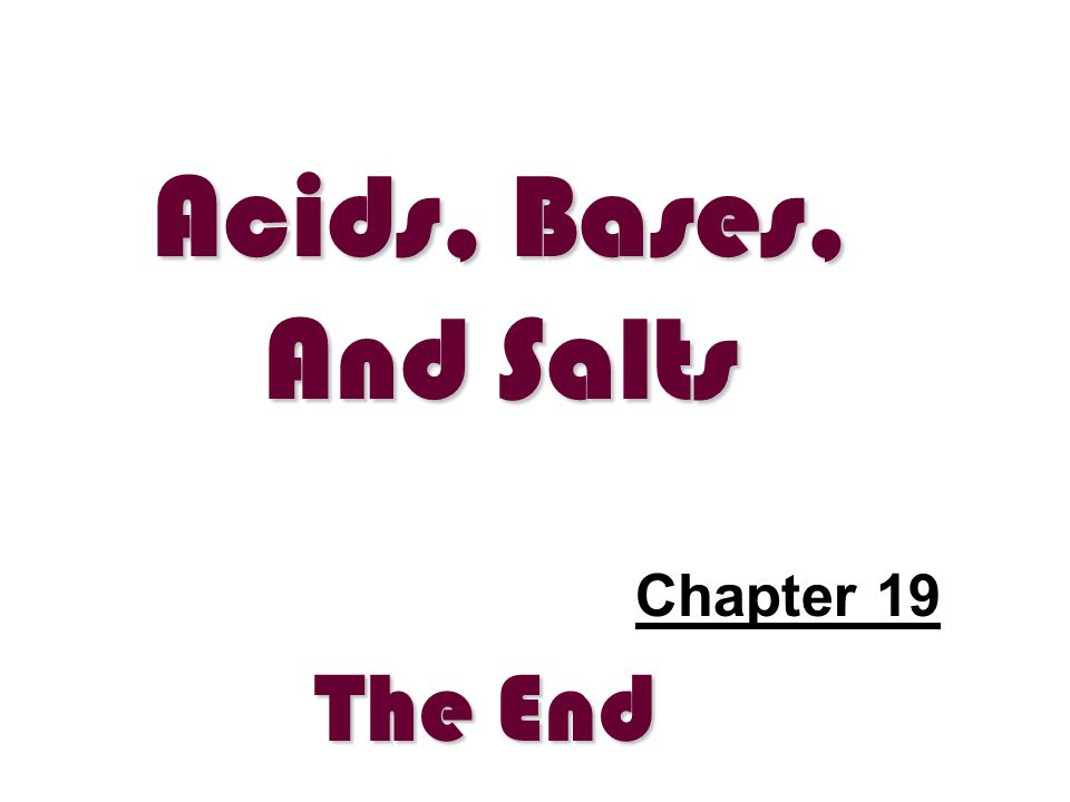 Acids, Bases, And Salts Chapter 19 The End