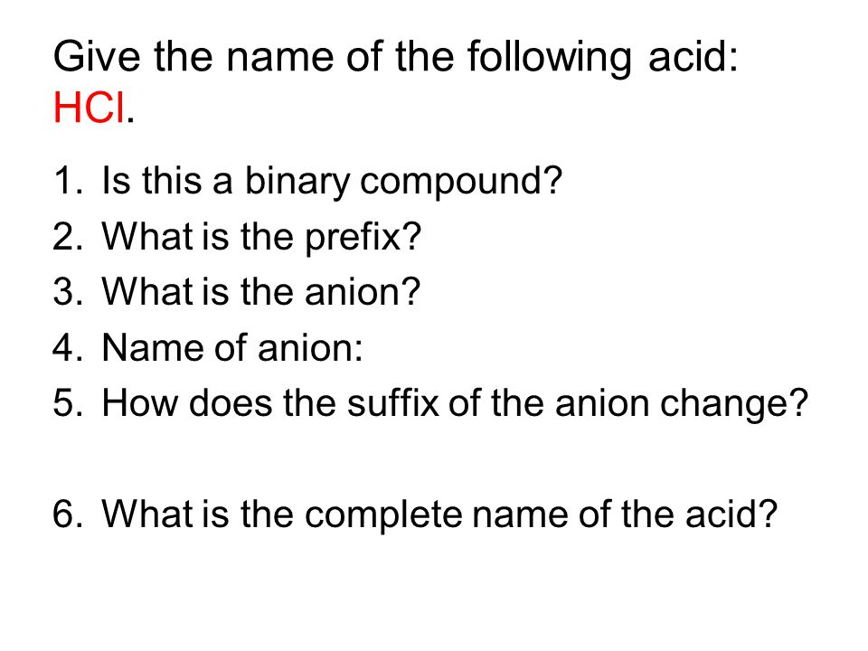 Give the name of the following acid: HCl.