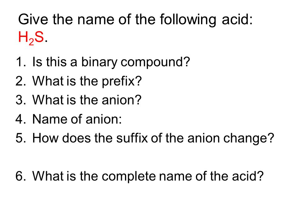 Give the name of the following acid: H2S.