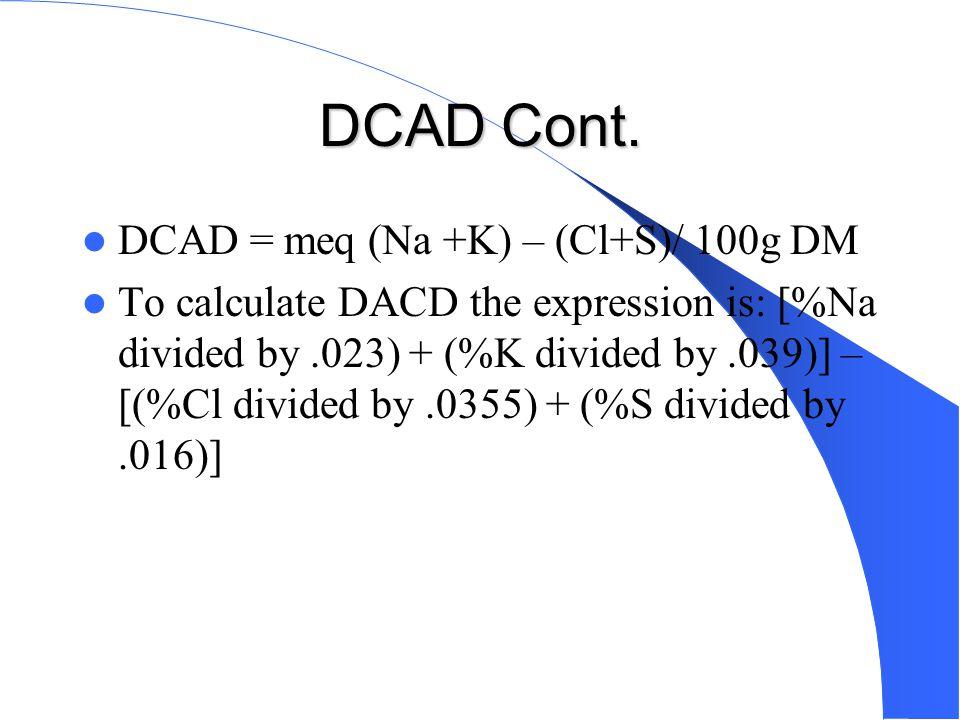 DCAD Cont. DCAD = meq (Na +K) – (Cl+S)/ 100g DM